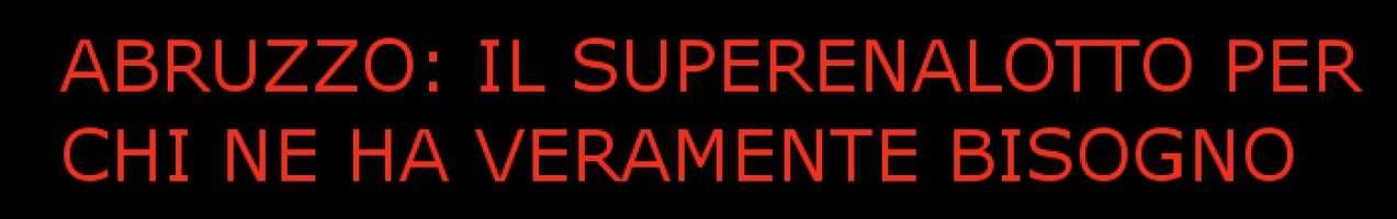 Doniamo il montepremi del Superenalotto per i nostri connazionali Abruzzesi!