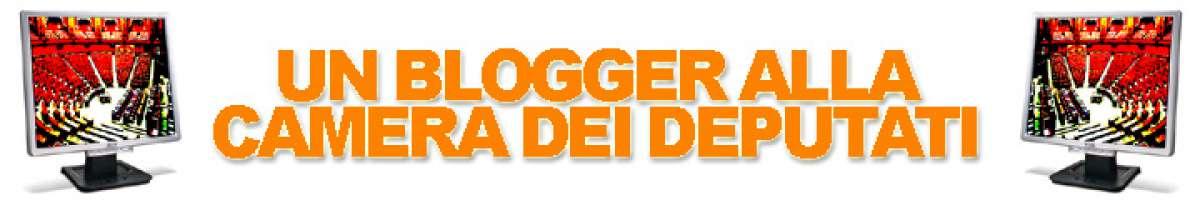 Un Blogger alla Camera dei Deputati
