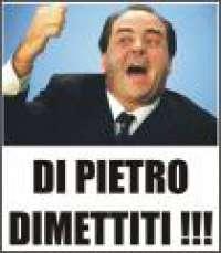 ANTONIO DI PIETRO DIMETTITI !