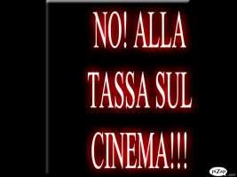 NO! ALLA TASSA SUL CINEMA!!!