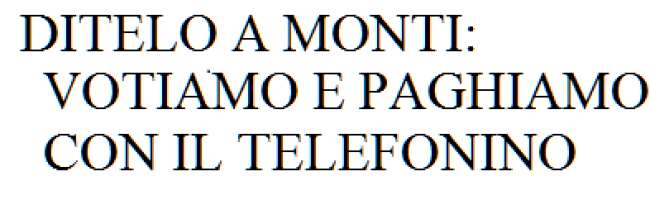 DITELO A MONTI: VOTIAMO E PAGHIAMO CON IL TELEFONINO