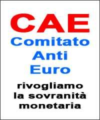 CAE - Comitato Anti Euro -----NO EURO----RITORNIAMO LIBERI
