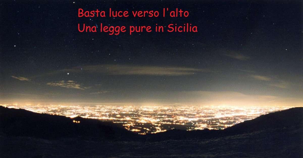 Basta luce verso il cielo una legge pure in Sicilia