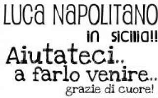 Aiutateci a portare Luca Napolitano in Sicilia