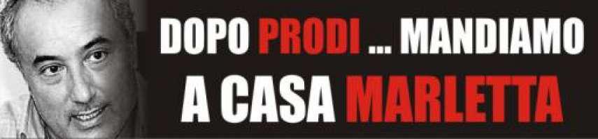 DOPO PRODI, MANDIAMO A CASA MARLETTA