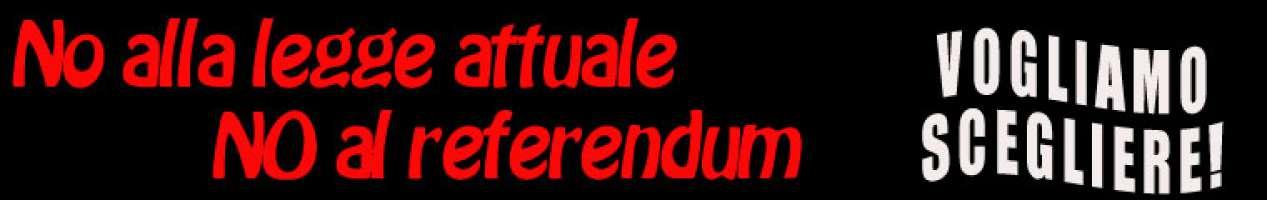 No alla legge attuale, no al referendum
